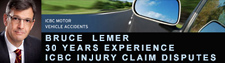 Bruce Lemer, 30 years experience as personal injury ICBC  claims disputes   lawyer. office: 540 - 220 Cambie St. Vancouver, BC V6B2M9