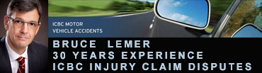 Bruce Lemer brings 30+ years of experience for clients, adults and children, with ICBC motor vehicle accident injuries disputes - his office is at 540 - 220 Cambie St Vancouver - CLICK TO BruceLemer.COM